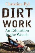 Dirt Work : An Education in the Woods by Christine Byl (2014, Paperback)