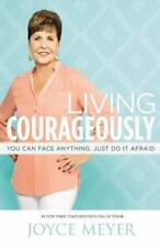 Living Courageously : You Can Face Anything, Just Do It Afraid by Joyce Meyer
