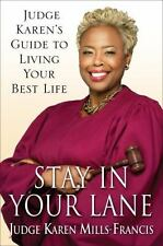 Stay in Your Lane: Judge Karen's Guide to Living Your Best Life, Mills-Francis,