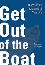 """""""Get Out of the Boat: Discover the Meaning of Your Life"""" by Thomas J. Winninger"""