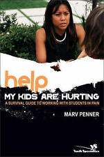 Help! My Kids Are Hurting: A Survival Guide to Working with Students in Pain (Yo