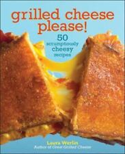 Grilled Cheese Please!: 50 Scrumptiously Cheesy Recipes by Werlin, Laura