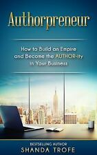 Authorpreneur : How to Build an Empire and Become the AUTHOR-Ity in Your...