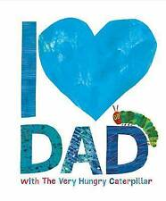 I Love Dad with the Very Hungry Caterpillar by Eric Carle (Hardback, 2017)