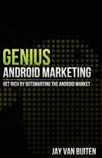 Genius Android Marketing: Get Rich by Outsmarting the Android Market: Get Rich b