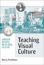 Teaching Visual Culture: Curriculum, Aesthetics, and the Social Life of Art