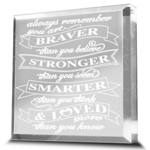 You are Braver,Stronger,Smarter and loved-Engraved Acrylic Paperweight