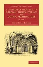 A Glossary of Terms Used in Grecian, Roman, Italian, and Gothic Architecture (Pa