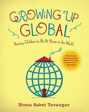 Growing Up Global: Raising Children to Be At Home in the World, Tavangar, Homa S