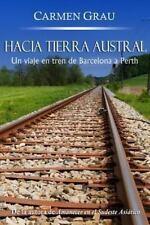 Hacia Tierra Austral : Un Viaje en Tren de Barcelona a Perth by Carmen Grau...