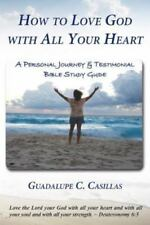 How to Love God with All Your Heart : A Personal Journey and Testimonial...