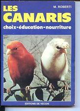 LES CANARIS - Choix - Education - Nourriture - M. Roberti 1987 - Ornithologie