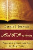 Him We Proclaim, Preaching Christ f... by Dennis E. Johnson Paperback / softback