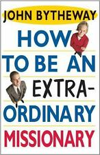 How to Be an Extra Ordinary Missionary by John Bytheway
