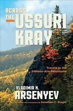 Across the Ussuri Kray : Travels in the Sikhote-Alin Mountains, Paperback by .