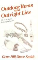 Outdoor Yarns and Outright Lies by Gene Hill and Steve Smith (1983, Hardcover)