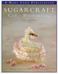 Sugarcraft Cake Decorating by Ashby, Pat Hardback Book The Cheap Fast Free Post