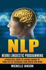 NLP: Neuro Linguistic Programming-A Practical Guide to Taking Charge of Your ...