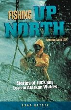 Fishing Up North: Stories of Luck and Loss in Alaskan Waters (Paperback or Softb