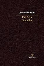Journal/Carnet de Bord: Ingénieur Chaudière Journal de Bord : Registre, 100...