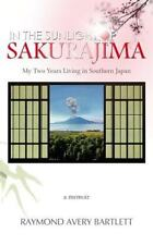 In the Sunlight of Sakurajima : My Two Years Living in Southern Japan by Ray...