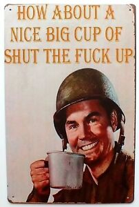 How About A Nice Big Cup Of Shut The F**k Up Metal Tin Wall Door Sign 30 x 20 cm