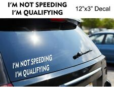 Any Car Truck Vinyl Decal Back Window sticker I'm not speeding I'm qualifying