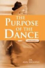 The Purpose of the Dance : Volume 1 by Ann Higgins (2008, Paperback)
