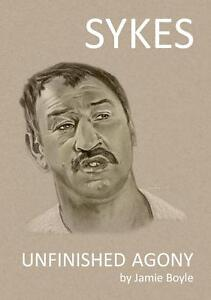 Unfinished Agony by Jamie Boyle - The Paul Sykes Story inc. Photographs
