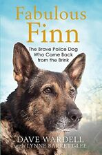 Fabulous Finn: The Brave Police Dog Who Came Back from the Brink By Dave Wardel