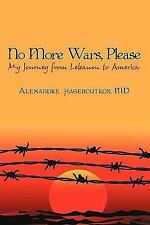 No More Wars, Please : My Journey from Lebanon to America by Hageboutros...