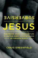 Subversive Jesus: An Adventure in Justice, Mercy, and Faithfulness in a Broken W