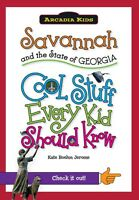 Savannah and the State of Georgia: Cool Stuff Every Kid Should Know [GA]