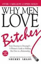 Why Men Love Bitches : From Doormat to Dreamgirl - A Woman's Guide to Holding He