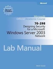 Designing Security for a Microsoft Windows Server  2003 Network (70-298) Lab Man