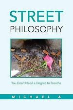NEW Street Philosophy: You Don't Need a Degree to Breathe by Michael A