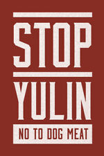 Stop Yulin No To Dog Meat Chinese Barbaric Inhumane Festival Poster - 12x18