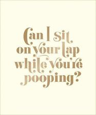 Can I Sit on Your Lap While You're Pooping?: Actual Quotes from an Actual Toddle