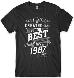 The Best Are Born In 1987 Birthday Funny Mens Unisex T-Shirt