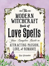 Modern Witchcraft: The Modern Witchcraft Book of Love Spells : Your Complete...