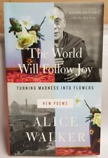 The World Will Follow Joy: Turning Madness into Flowers Poems by Alice Walker HB