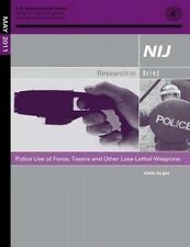 NEW Police Use of Force, Tasers and Other Less-Lethal Weapons