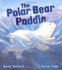 The Polar Bear Paddle (Storytime) By David Bedford, Karen Sapp