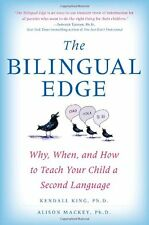 The Bilingual Edge: Why, When, and How to Teach Your Child a Second Language by