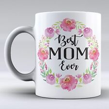 Funny Mug - Best Mom Ever, Mother's Day, Floral Mother's Day, Flowers, Mother