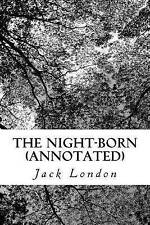 The Night-Born (Annotated) by Jack London -Paperback