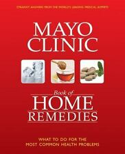 The Mayo Clinic Book of Home Remedies: What to Do For The Most Common Health Pro