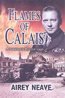Flames of Calais: A Soldiers Battle 1940 by Airey Neave (Hardback, 2003)