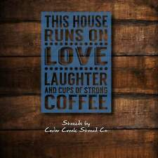 Coffee Stencil, this house runs on love laughter and strong coffee, reusable cra