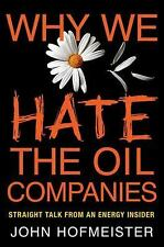 Why We Hate the Oil Companies: Straight Talk from